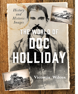The World of Doc Holliday: History & Historic Images